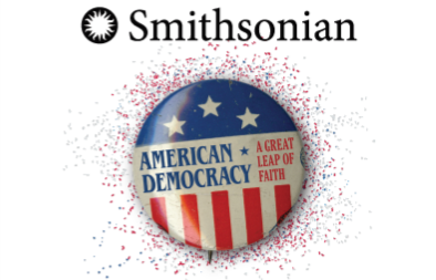 Smithsonian traveling exhibition American Democracy A Great Leap of Faith Runs December 7-March 29, 2020
